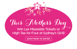 This Mothers Day, Win Les Miserable Tickets or High Tea for Four at Sydneys QVB by Flowers for Everyone
