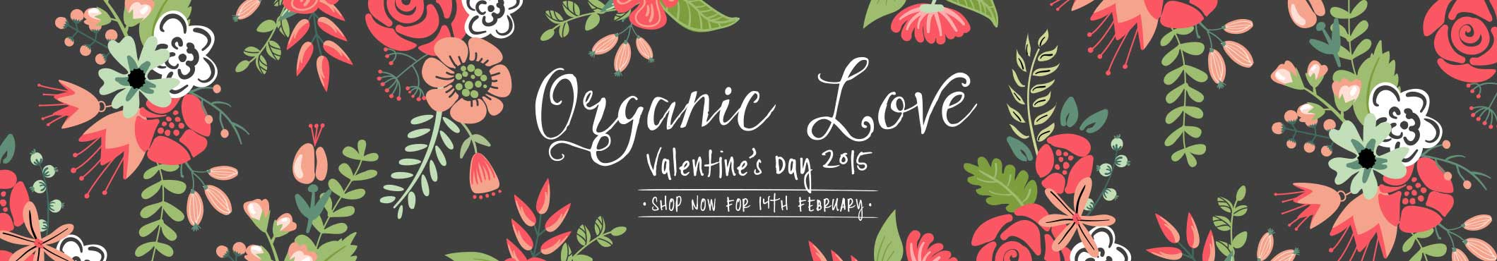 Organic Love - Valentines Day 2015 - Shop now for 14th February at Flowers for Everyone